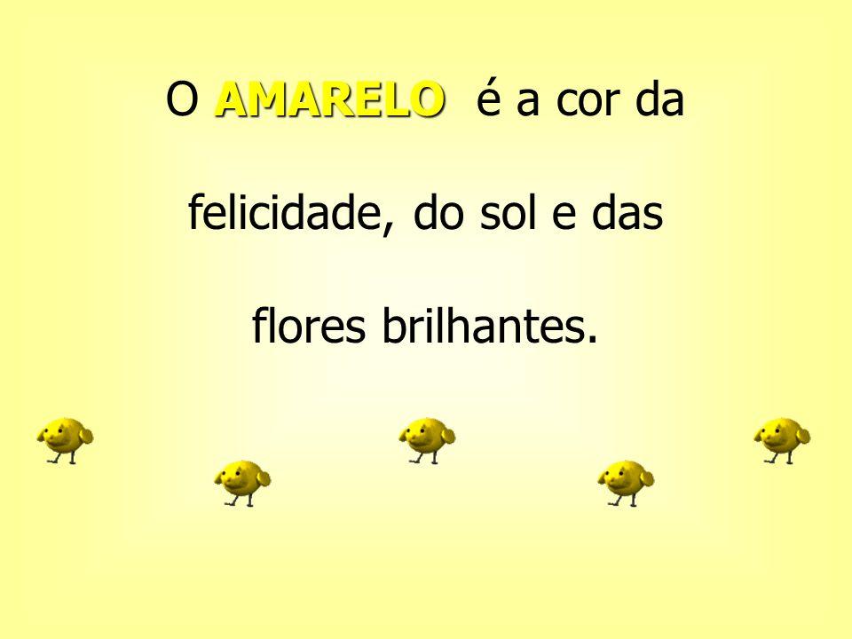 AMARELO O AMARELO é a cor da felicidade, do sol e das flores brilhantes.