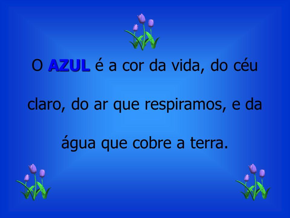 AZUL O AZUL é a cor da vida, do céu claro, do ar que respiramos, e da água que cobre a terra.