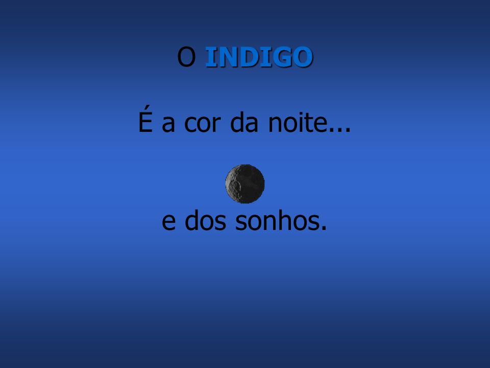 INDIGO O INDIGO É a cor da noite... e dos sonhos.