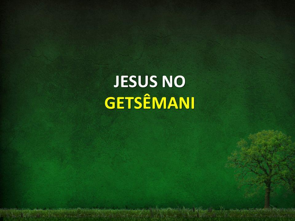 JESUS NO GETSÊMANI