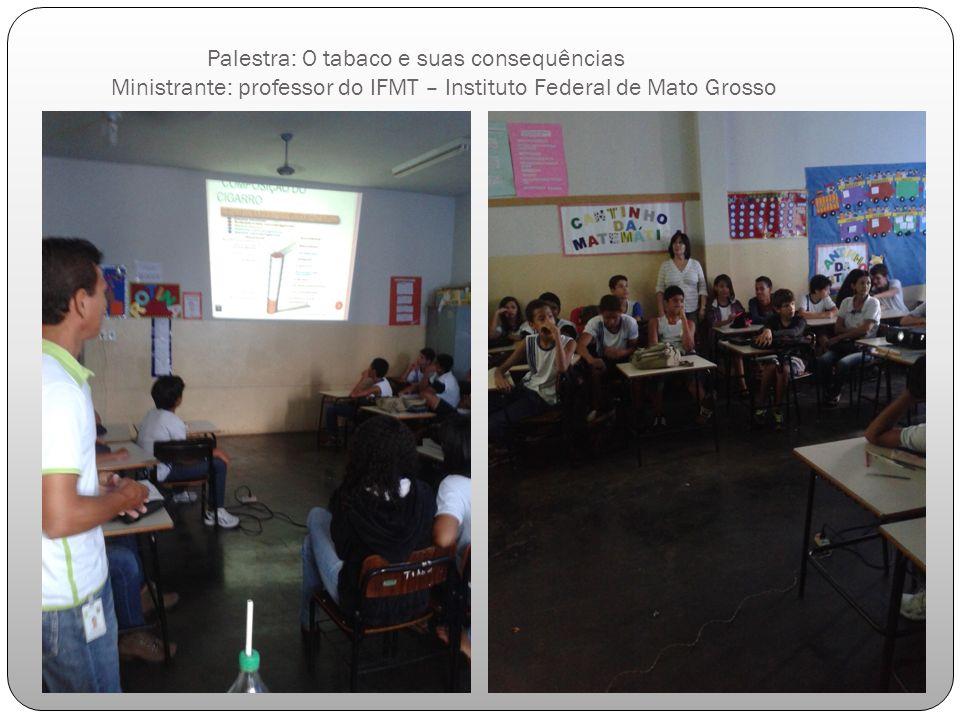 Palestra: O tabaco e suas consequências Ministrante: professor do IFMT – Instituto Federal de Mato Grosso