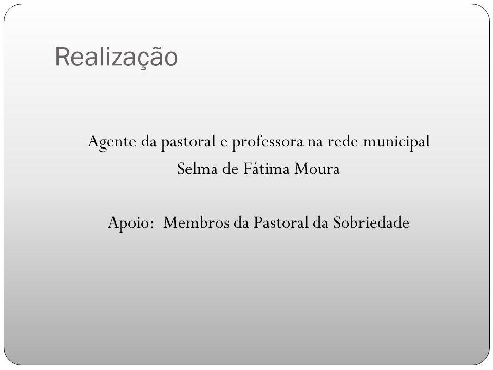 Realização Agente da pastoral e professora na rede municipal Selma de Fátima Moura Apoio: Membros da Pastoral da Sobriedade
