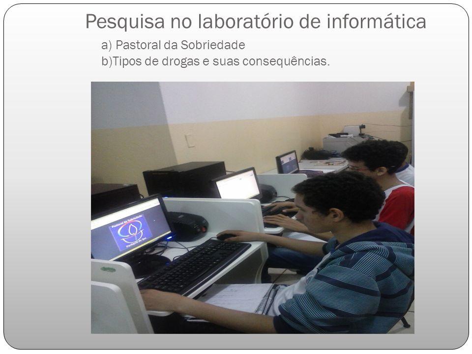 Pesquisa no laboratório de informática a) Pastoral da Sobriedade b)Tipos de drogas e suas consequências.