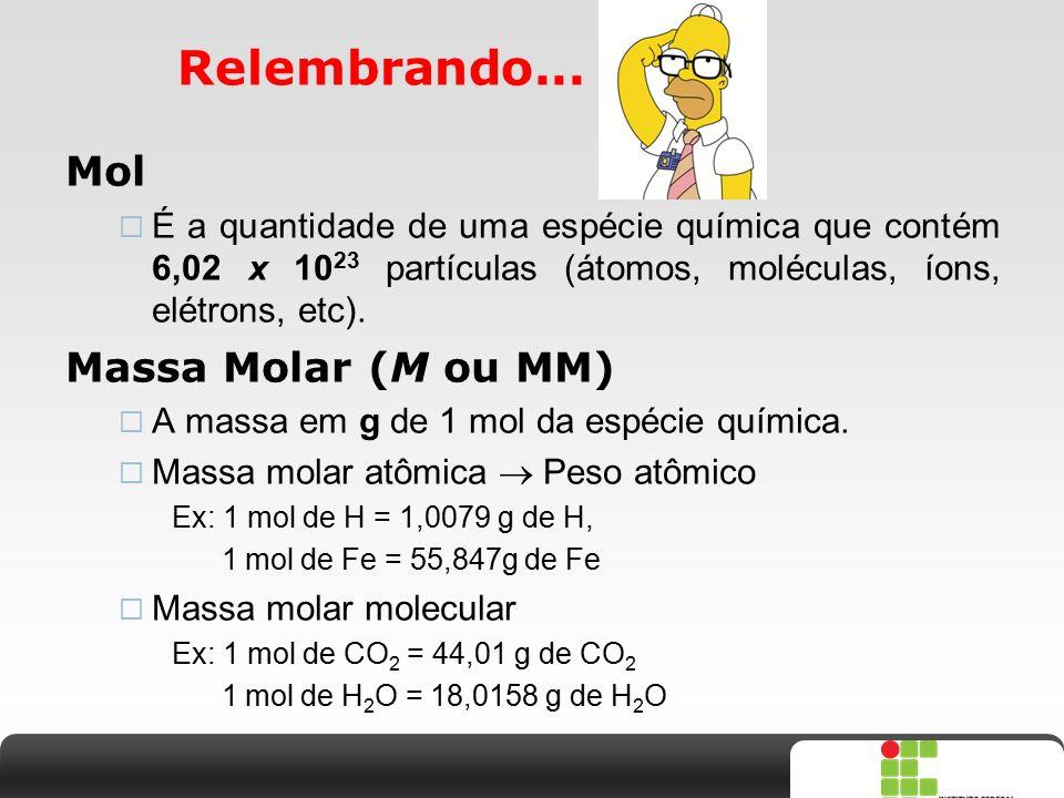 X SAIR Relembrando... Mol  É a quantidade de uma espécie química que contém 6,02 x 10 23 partículas (átomos, moléculas, íons, elétrons, etc). Massa M