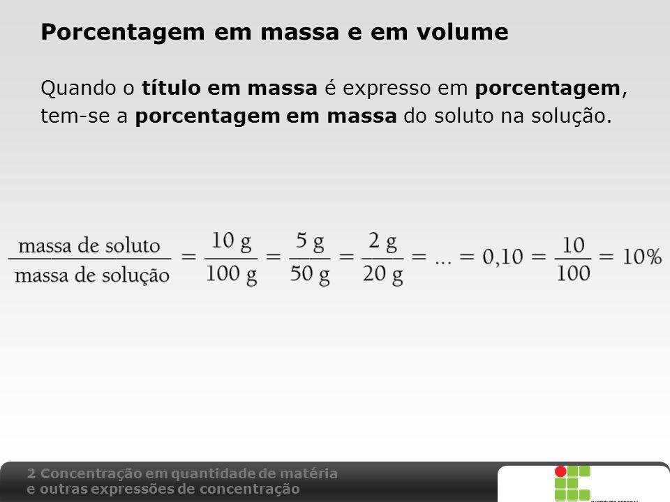 X SAIR Porcentagem em massa e em volume Quando o título em massa é expresso em porcentagem, tem-se a porcentagem em massa do soluto na solução. 2 Conc
