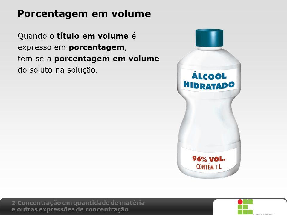 X SAIR Porcentagem em volume Quando o título em volume é expresso em porcentagem, tem-se a porcentagem em volume do soluto na solução. 2 Concentração