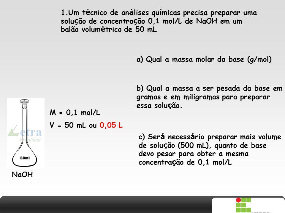X SAIR 1.Um t é cnico de an á lises qu í micas precisa preparar uma solu ç ão de concentra ç ão 0,1 mol/L de NaOH em um balão volum é trico de 50 mL M