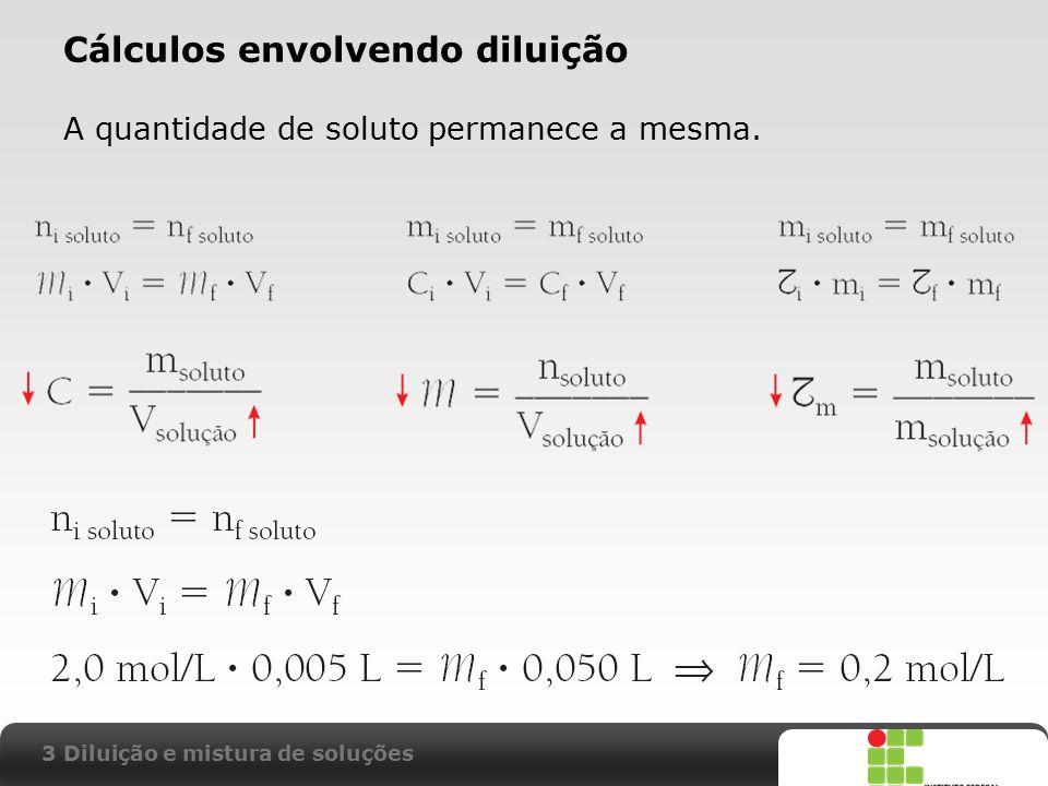 X SAIR Cálculos envolvendo diluição A quantidade de soluto permanece a mesma. 3 Diluição e mistura de soluções