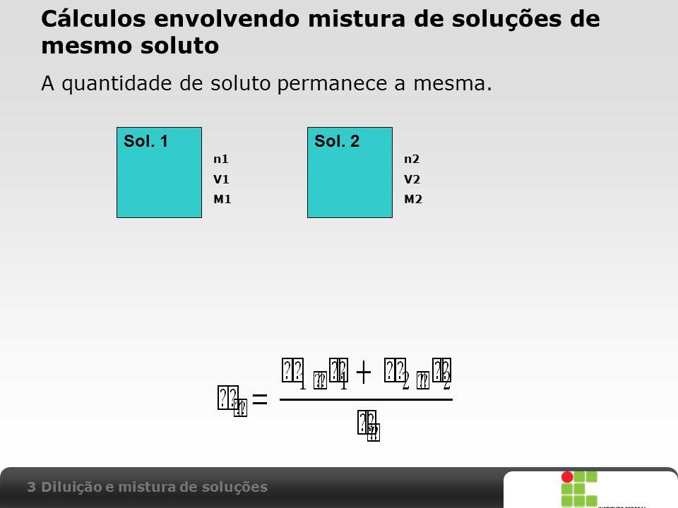 X SAIR Cálculos envolvendo mistura de soluções de mesmo soluto A quantidade de soluto permanece a mesma. 3 Diluição e mistura de soluções Sol. 1Sol. 2