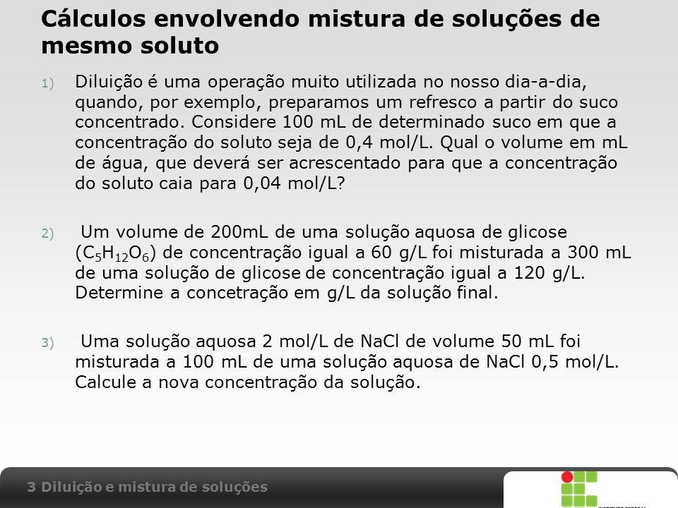 X SAIR Cálculos envolvendo mistura de soluções de mesmo soluto 1) Diluição é uma operação muito utilizada no nosso dia-a-dia, quando, por exemplo, pre