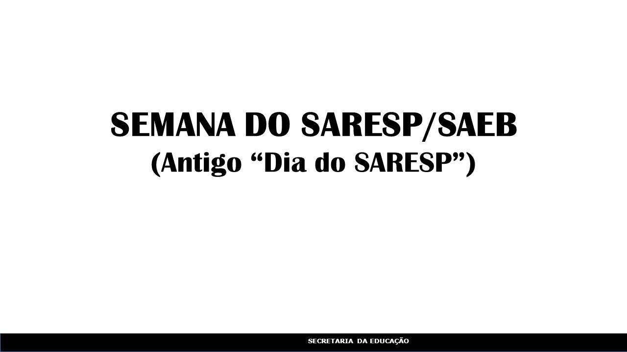 SECRETARIA DA EDUCAÇÃO SEMANA DO SARESP/SAEB (Antigo Dia do SARESP )
