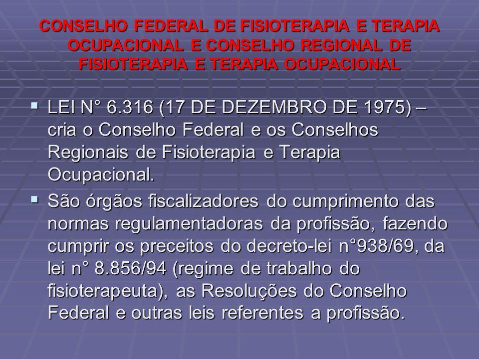 CONSELHO FEDERAL DE FISIOTERAPIA E TERAPIA OCUPACIONAL E CONSELHO REGIONAL DE FISIOTERAPIA E TERAPIA OCUPACIONAL  LEI N° 6.316 (17 DE DEZEMBRO DE 197