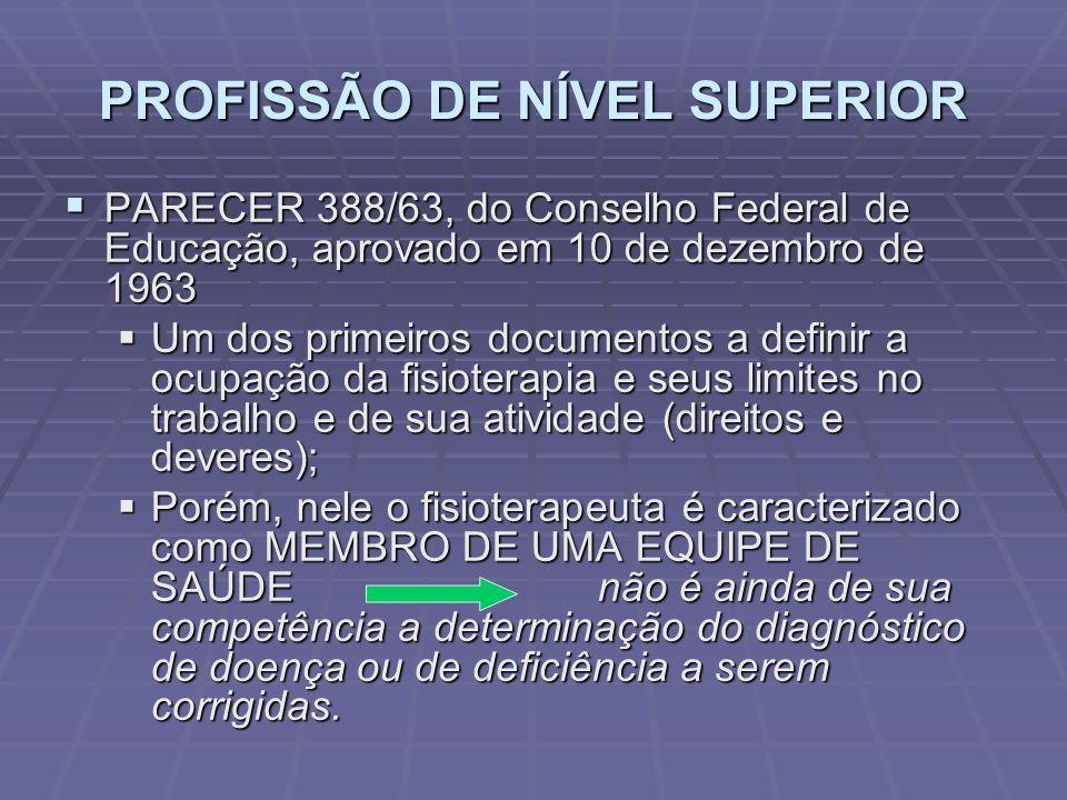 PROFISSÃO DE NÍVEL SUPERIOR  PARECER 388/63, do Conselho Federal de Educação, aprovado em 10 de dezembro de 1963  Um dos primeiros documentos a defi