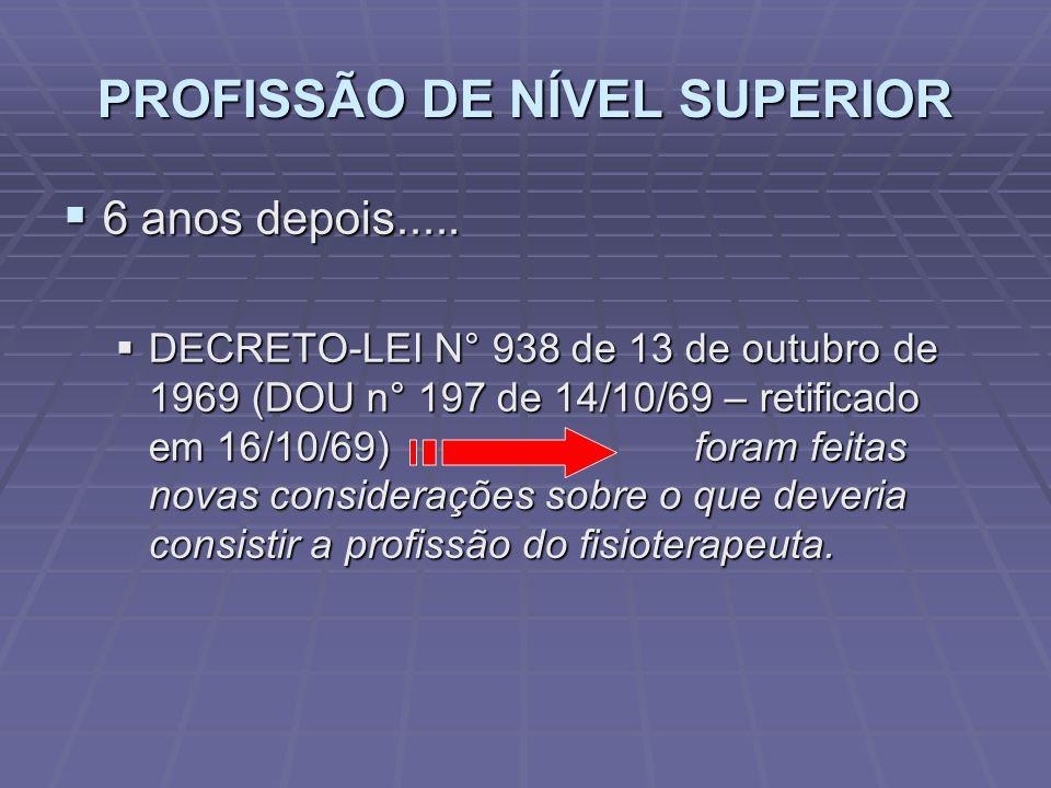 PROFISSÃO DE NÍVEL SUPERIOR  6 anos depois.....  DECRETO-LEI N° 938 de 13 de outubro de 1969 (DOU n° 197 de 14/10/69 – retificado em 16/10/69) foram