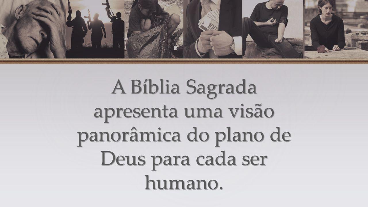 A Bíblia Sagrada apresenta uma visão panorâmica do plano de Deus para cada ser humano.