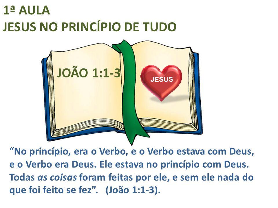 """1ª AULA JESUS NO PRINCÍPIO DE TUDO """"No princípio, era o Verbo, e o Verbo estava com Deus, e o Verbo era Deus. Ele estava no princípio com Deus. Todas"""
