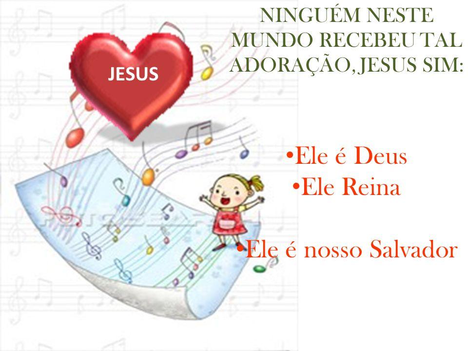 NINGUÉM NESTE MUNDO RECEBEU TAL ADORAÇÃO, JESUS SIM: Ele é Deus Ele Reina Ele é nosso Salvador JESUS
