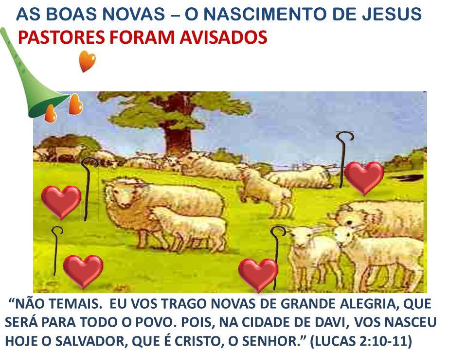 """7 PASTORES FORAM AVISADOS AS BOAS NOVAS – O NASCIMENTO DE JESUS """"NÃO TEMAIS. EU VOS TRAGO NOVAS DE GRANDE ALEGRIA, QUE SERÁ PARA TODO O POVO. POIS, NA"""