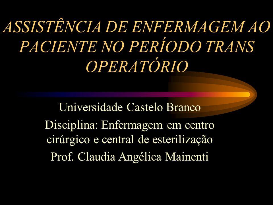 ASSISTÊNCIA DE ENFERMAGEM AO PACIENTE NO PERÍODO TRANS OPERATÓRIO Universidade Castelo Branco Disciplina: Enfermagem em centro cirúrgico e central de esterilização Prof.