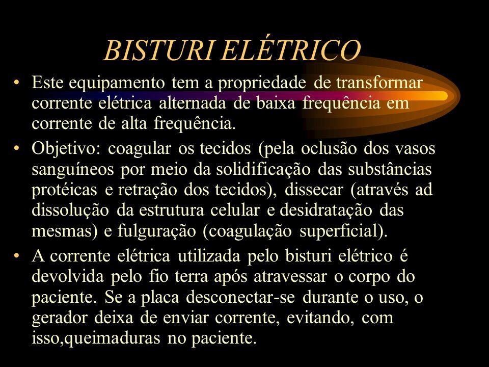 BISTURI ELÉTRICO Este equipamento tem a propriedade de transformar corrente elétrica alternada de baixa frequência em corrente de alta frequência.