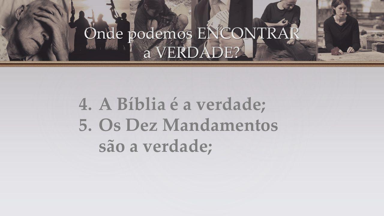 4.A Bíblia é a verdade; 5.Os Dez Mandamentos são a verdade;