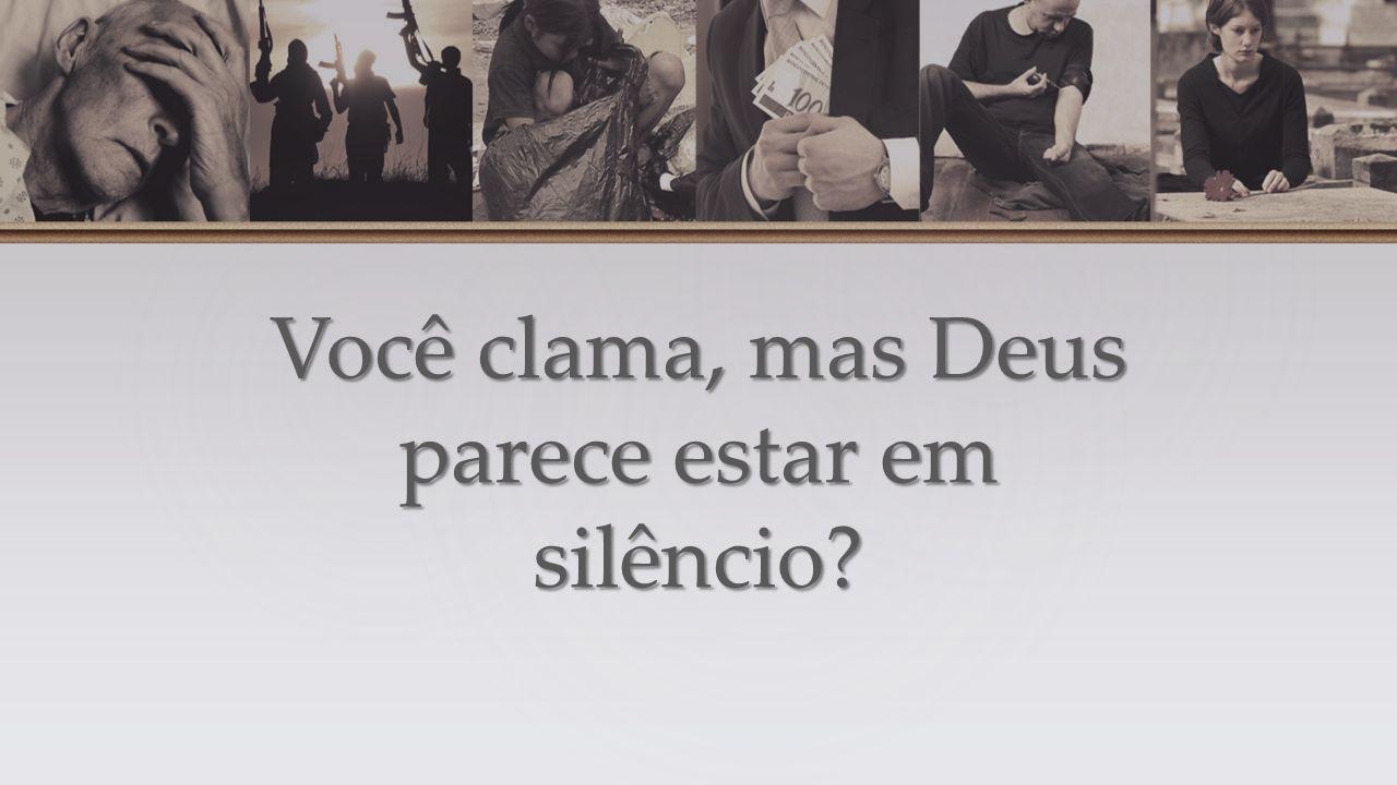 Você clama, mas Deus parece estar em silêncio?
