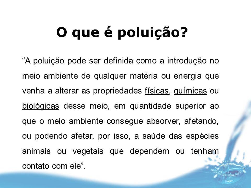 """O que é poluição? """"A poluição pode ser definida como a introdução no meio ambiente de qualquer matéria ou energia que venha a alterar as propriedades"""