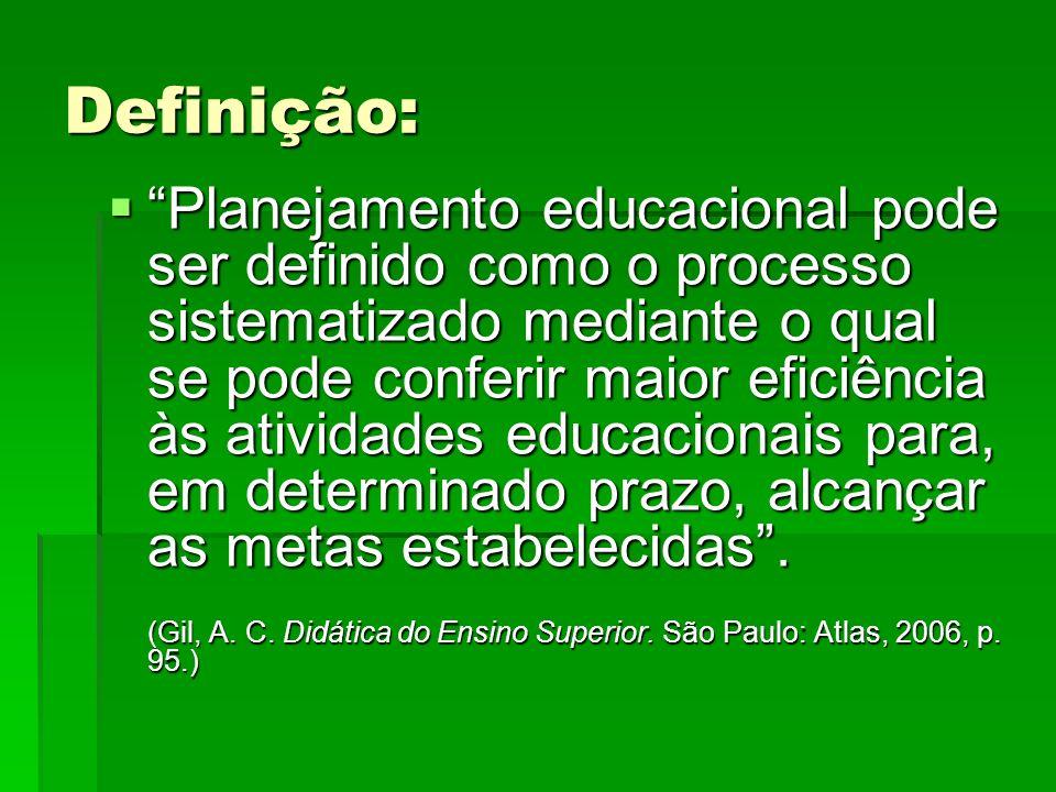 """Definição:  """"Planejamento educacional pode ser definido como o processo sistematizado mediante o qual se pode conferir maior eficiência às atividades"""