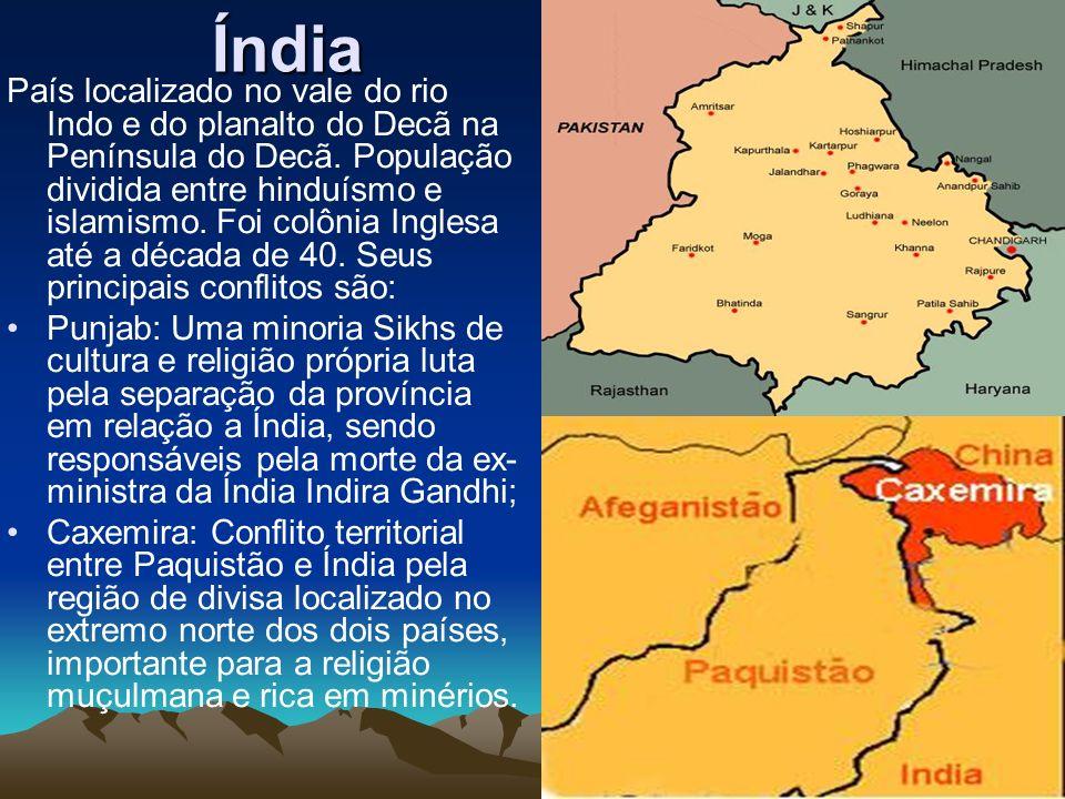 Índia País localizado no vale do rio Indo e do planalto do Decã na Península do Decã. População dividida entre hinduísmo e islamismo. Foi colônia Ingl