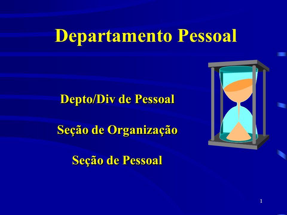 1 Departamento Pessoal Depto/Div de Pessoal Seção de Organização Seção de Pessoal Depto/Div de Pessoal Seção de Organização Seção de Pessoal