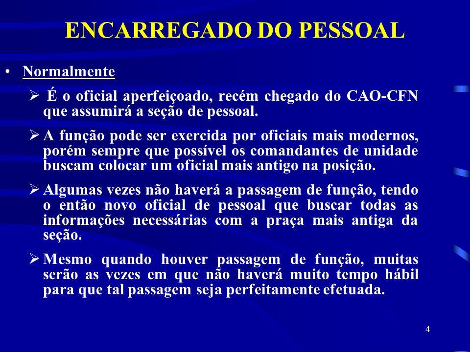 4 ENCARREGADO DO PESSOAL Normalmente  É o oficial aperfeiçoado, recém chegado do CAO-CFN que assumirá a seção de pessoal.