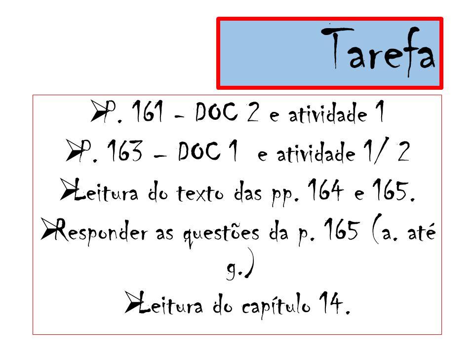 Tarefa  P. 161 - DOC 2 e atividade 1  P. 163 – DOC 1 e atividade 1/ 2  Leitura do texto das pp. 164 e 165.  Responder as questões da p. 165 (a. at
