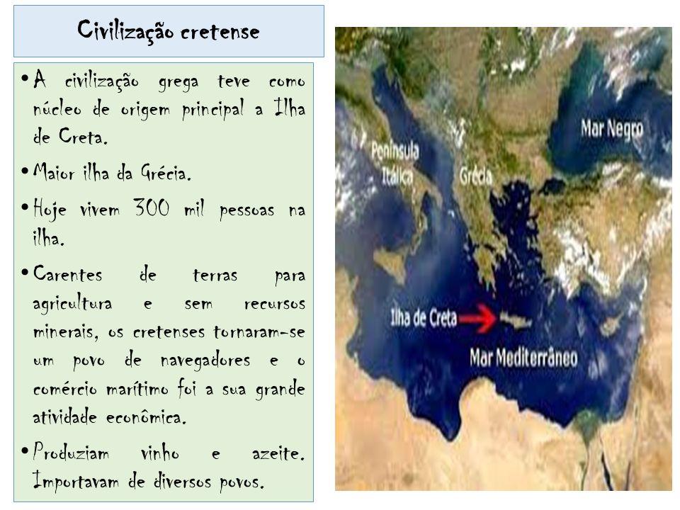 Civilização cretense A civilização grega teve como núcleo de origem principal a Ilha de Creta. Maior ilha da Grécia. Hoje vivem 300 mil pessoas na ilh