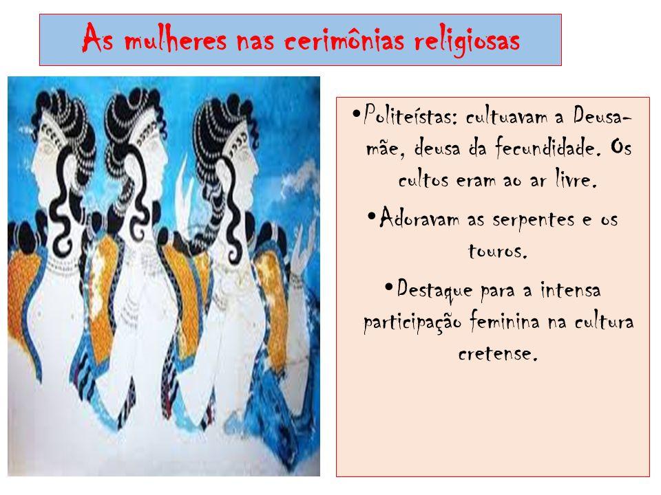 As mulheres nas cerimônias religiosas Politeístas: cultuavam a Deusa- mãe, deusa da fecundidade. Os cultos eram ao ar livre. Adoravam as serpentes e o