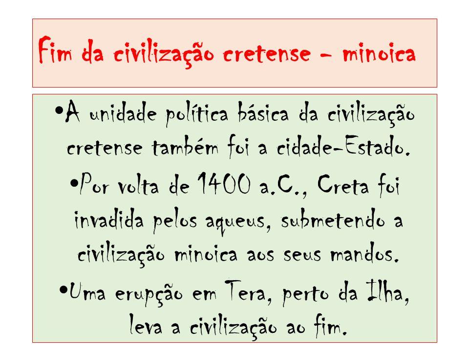 Fim da civilização cretense - minoica A unidade política básica da civilização cretense também foi a cidade-Estado. Por volta de 1400 a.C., Creta foi