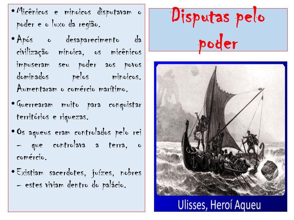 Disputas pelo poder Micênicos e minoicos disputavam o poder e o luxo da região. Após o desaparecimento da civilização minoica, os micênicos impuseram