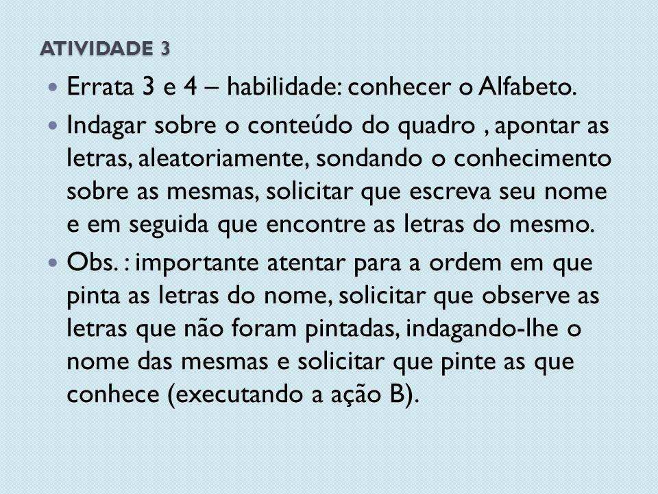 ATIVIDADE 3 Errata 3 e 4 – habilidade: conhecer o Alfabeto.