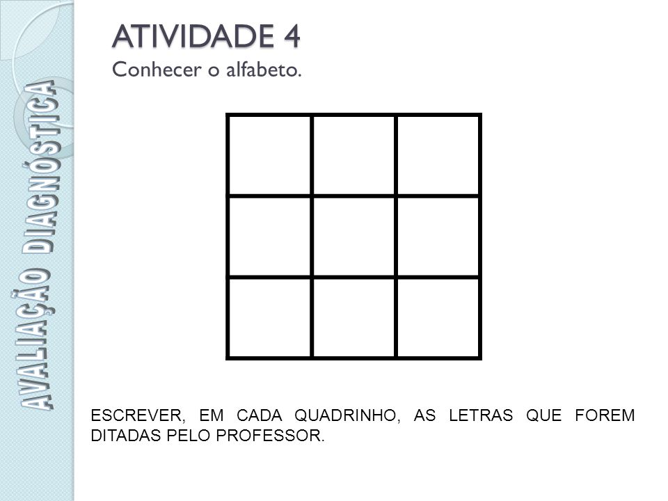 ATIVIDADE 4 ATIVIDADE 4 Conhecer o alfabeto.