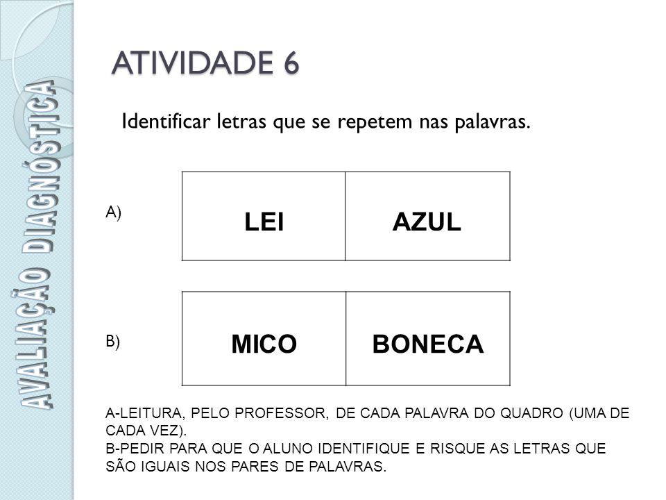 LEIAZUL MICOBONECA ATIVIDADE 6 A) B) Identificar letras que se repetem nas palavras.