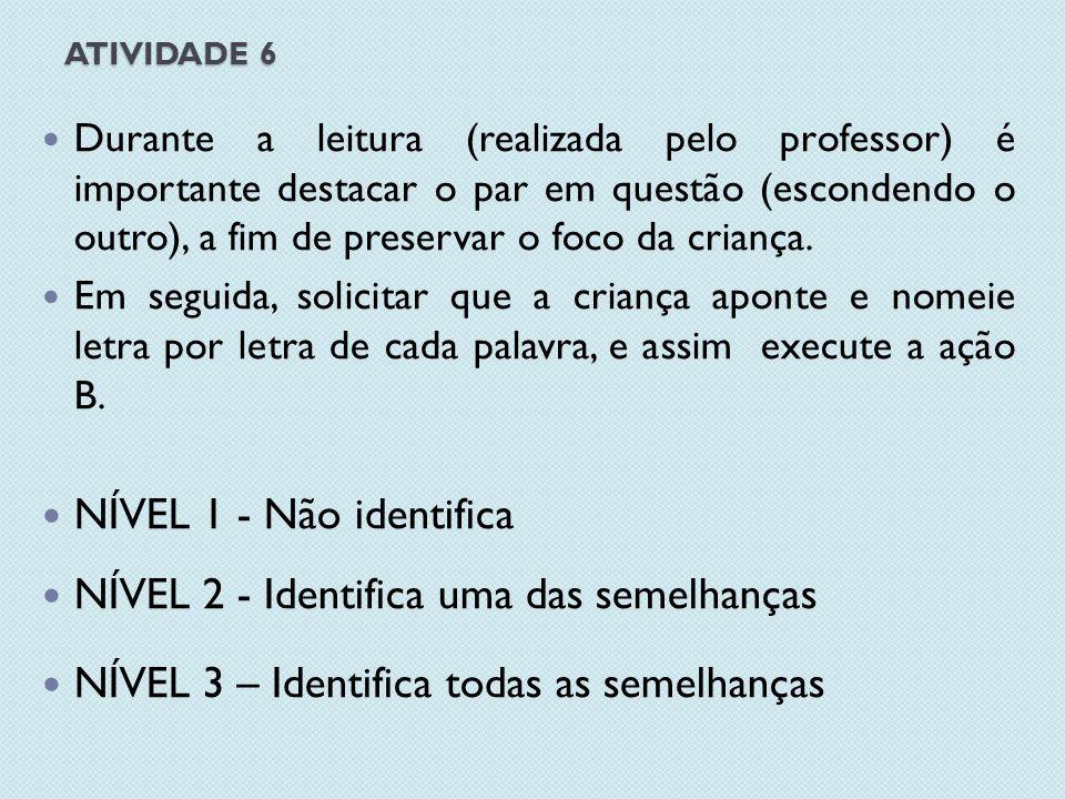 ATIVIDADE 6 Durante a leitura (realizada pelo professor) é importante destacar o par em questão (escondendo o outro), a fim de preservar o foco da criança.