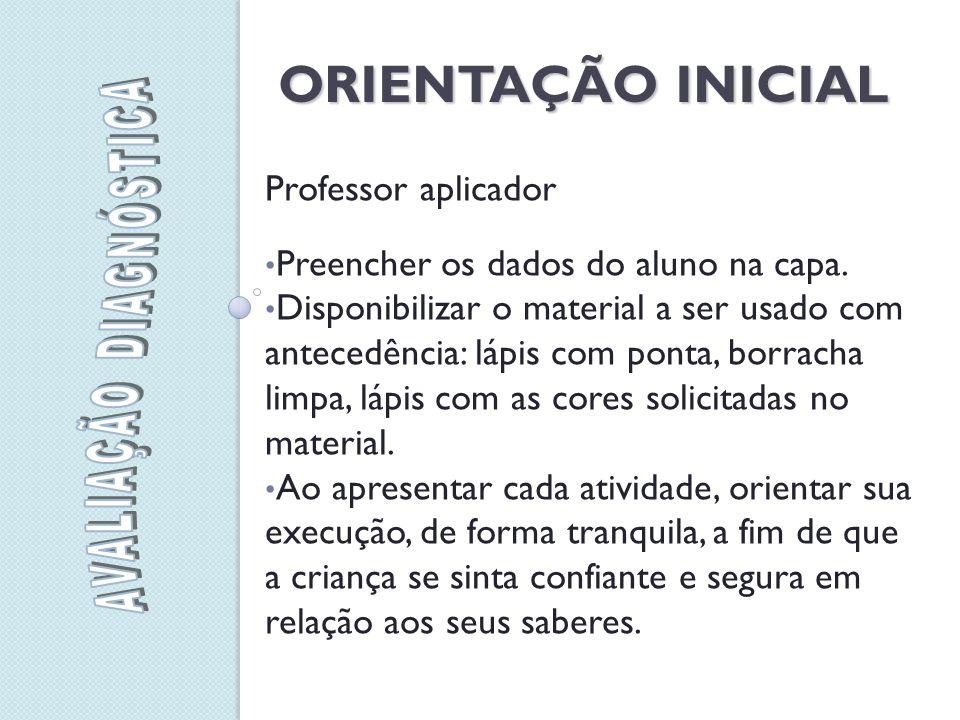 ORIENTAÇÃO INICIAL Professor aplicador Preencher os dados do aluno na capa.