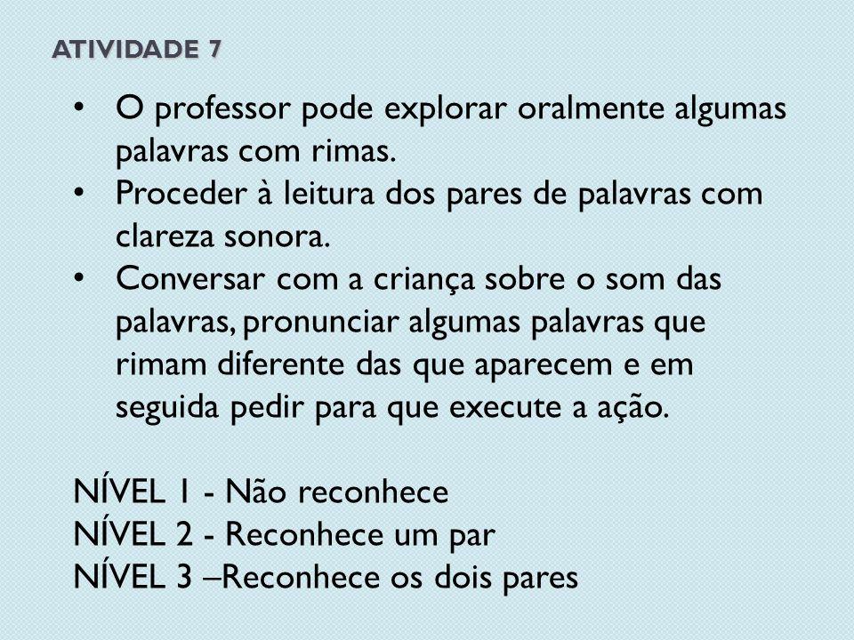 ATIVIDADE 7 O professor pode explorar oralmente algumas palavras com rimas.