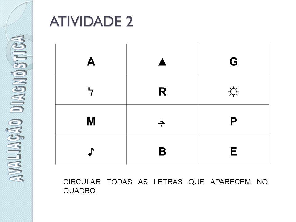 ATIVIDADE 2 A▲G לּR☼ MﭵP ♪BE CIRCULAR TODAS AS LETRAS QUE APARECEM NO QUADRO.