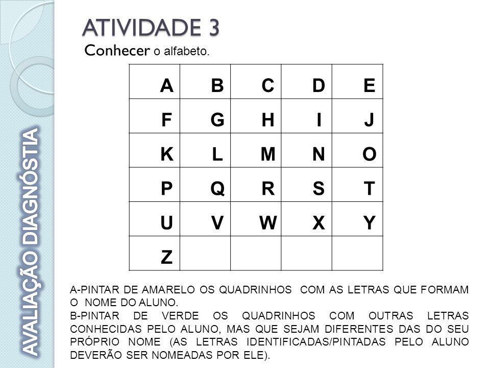 ATIVIDADE 3 ABCDE FGHIJ KLMNO PQRST UVWXY Z A-PINTAR DE AMARELO OS QUADRINHOS COM AS LETRAS QUE FORMAM O NOME DO ALUNO.