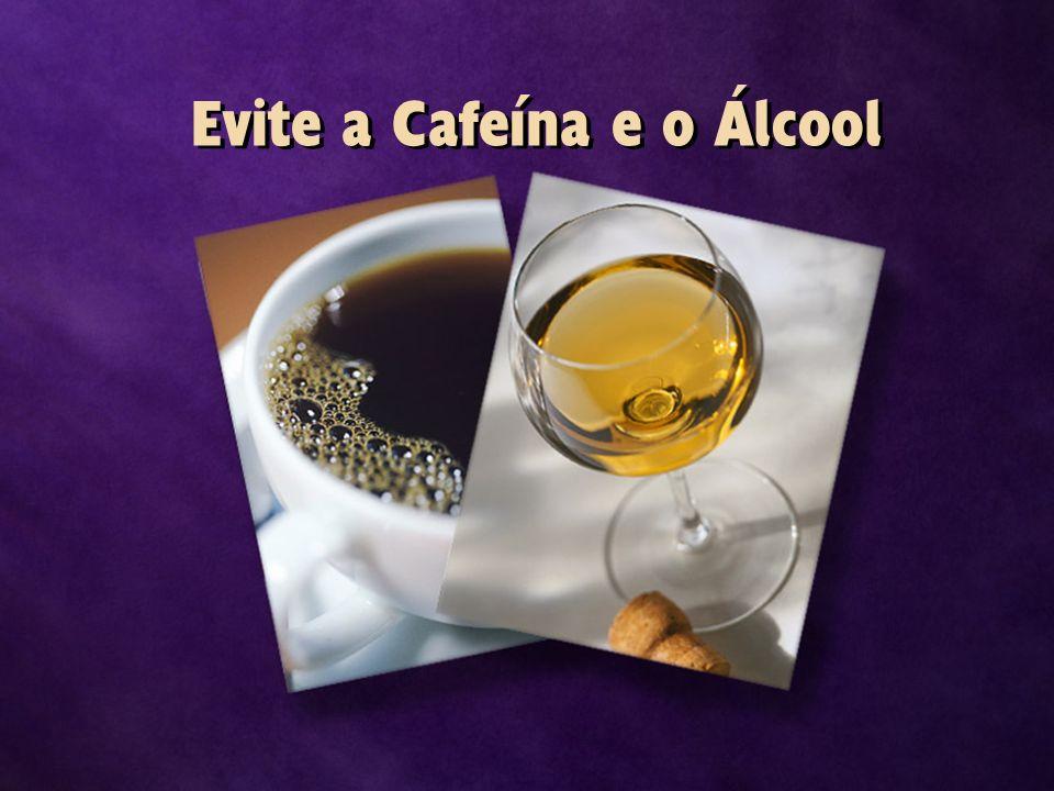 Evite a Cafeína e o Álcool