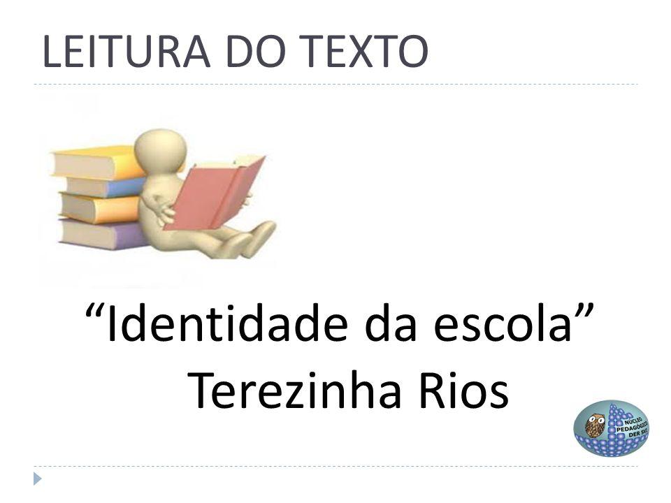 "LEITURA DO TEXTO ""Identidade da escola"" Terezinha Rios"
