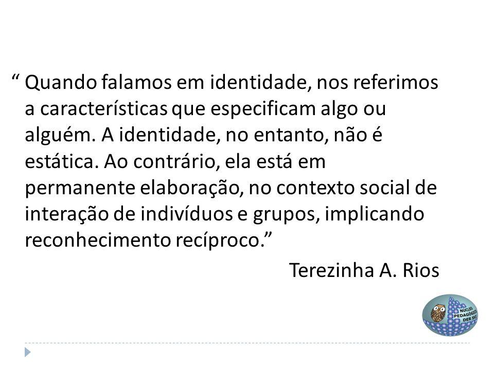 """"""" Quando falamos em identidade, nos referimos a características que especificam algo ou alguém. A identidade, no entanto, não é estática. Ao contrário"""