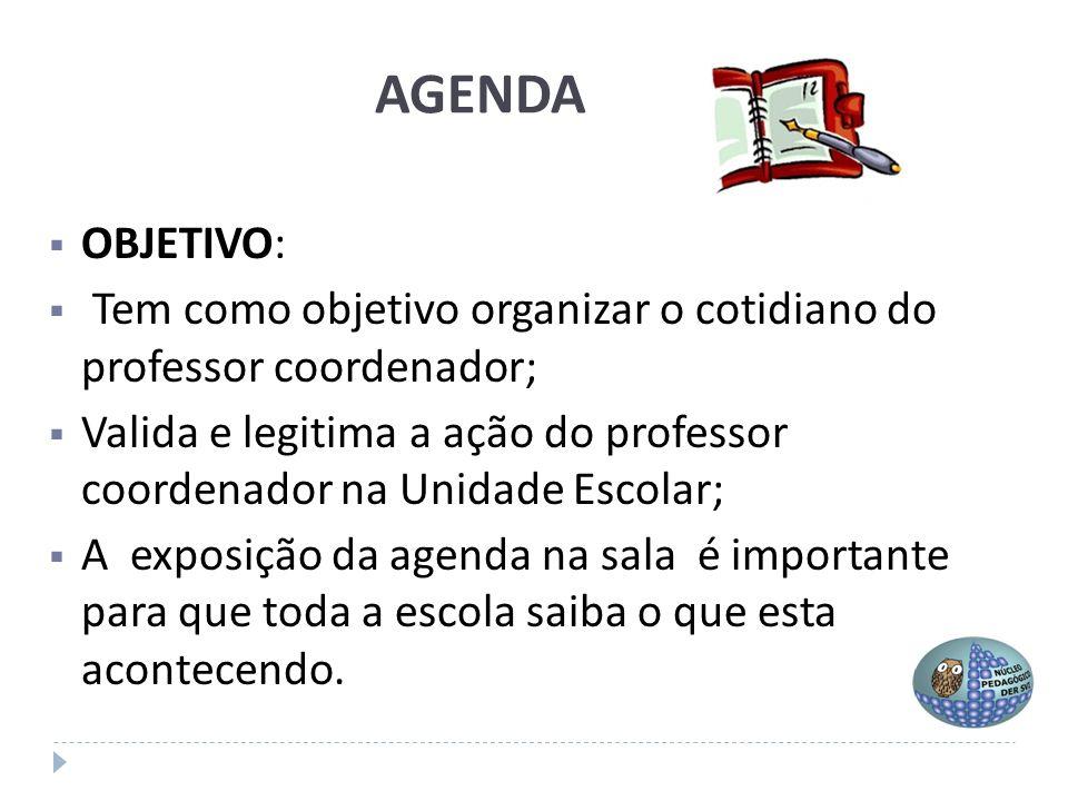 AGENDA  OBJETIVO:  Tem como objetivo organizar o cotidiano do professor coordenador;  Valida e legitima a ação do professor coordenador na Unidade