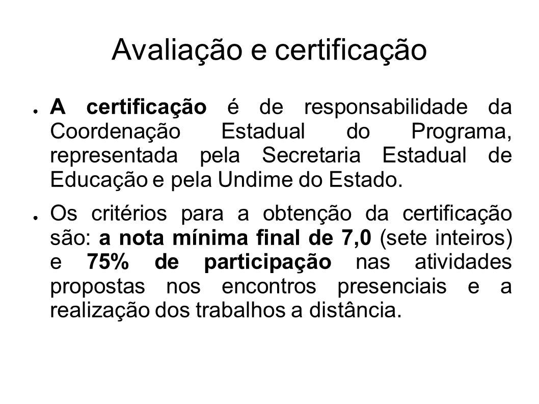 Avaliação e certificação ● A certificação é de responsabilidade da Coordenação Estadual do Programa, representada pela Secretaria Estadual de Educação e pela Undime do Estado.