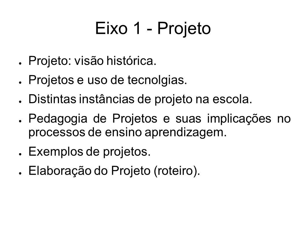 Eixo 1 - Projeto ● Projeto: visão histórica. ● Projetos e uso de tecnolgias.